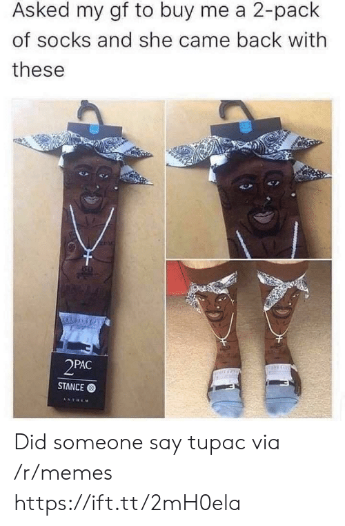 came back: Asked my gf to buy me a 2-pack  of socks and she came back with  these  2PAC  STANCE  ANTREM Did someone say tupac via /r/memes https://ift.tt/2mH0ela