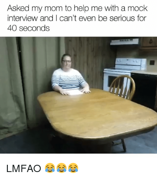 Funny, Help, and Lmfao: Asked my mom to help me with a mock  interview and I can't even be serious for  40 seconds LMFAO 😂😂😂