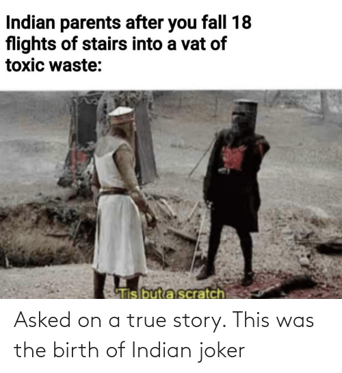 Indian: Asked on a true story. This was the birth of Indian joker