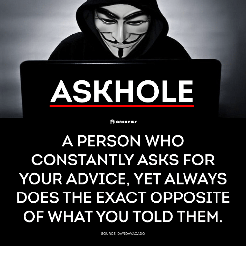 askhole anoncw a person who constantly asks for your advice 31910982 🔥 25 best memes about askhole askhole memes