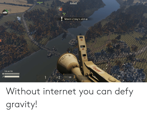 panzerfaust: Asmellyorange  Assault  1.14.1  Network is trying to catch up  80  60  Panzerfaust  60m  30  Feuer  Fritz von Fritz  +I1  1  2  3 Without internet you can defy gravity!