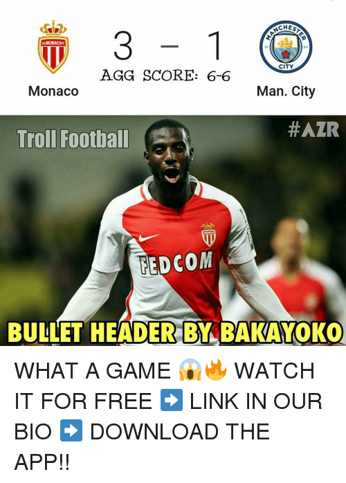 Memes, 🤖, and App: ASMONACOFc  CITY  AGG SCORE: 6-6  Monaco  Man. City  HAZR  Troll Football  REDCOM  BULLET HEADER BY BAKAYOKO WHAT A GAME 😱🔥 WATCH IT FOR FREE ➡️ LINK IN OUR BIO ➡️ DOWNLOAD THE APP!!