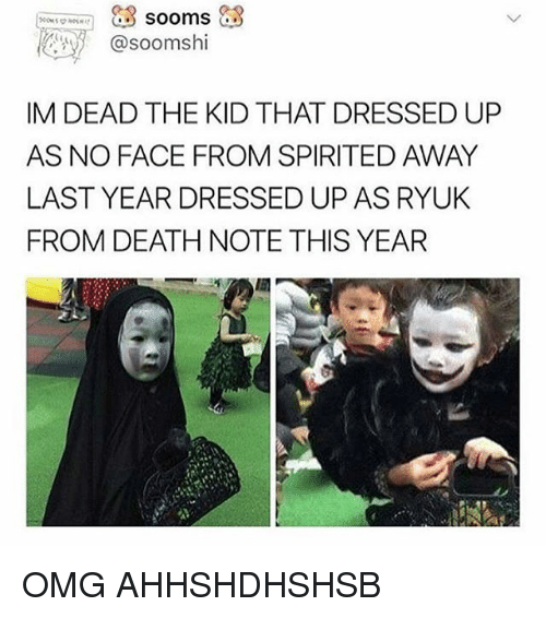 Death Note: asoomshi  IM DEAD THE KID THAT DRESSED UP  AS NO FACE FROM SPIRITED AWAY  LAST YEAR DRESSED UP AS RYUK  FROM DEATH NOTE THIS YEAR OMG AHHSHDHSHSB