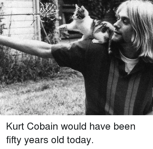 fifties: ASS Kurt Cobain would have been fifty years old today.