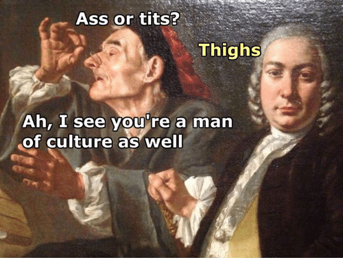 Ass, Tits, and Classical Art: Ass or tits?  Thighs  Ah, I see you're a man  of culture as well