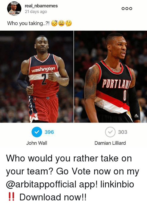 Ass, John Wall, and Nba: ASS  real nbamemes  21 days ago  ET TH  BOU  who you taking  21  washington  396  John Wall  PORTIAV  303  Damian Lilliard Who would you rather take on your team? Go Vote now on my @arbitappofficial app! linkinbio‼️ Download now!!
