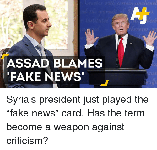 "Memes, 🤖, and Assad: ASSAD BLAMES  FAKE NEWS  na ional Syria's president just played the ""fake news"" card. Has the term become a weapon against criticism?"