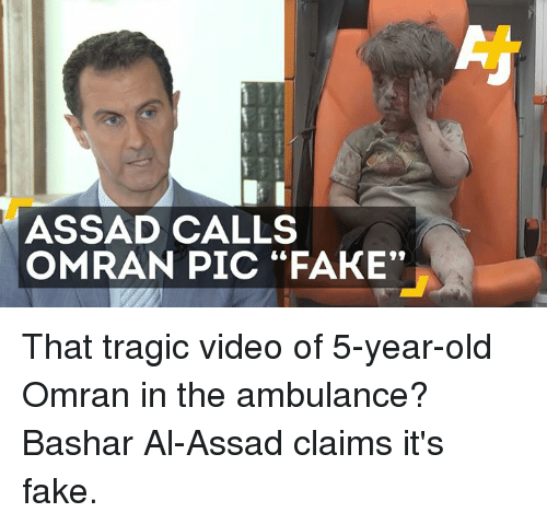 "🤖: ASSAD CALLS  OMRAN PIC ""FAKE"" That tragic video of 5-year-old Omran in the ambulance? Bashar Al-Assad claims it's fake."