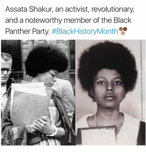 Memes, Party, and Black: Assata Shakur, an activist, revolutionary,  and a noteworthy member of the Black  Panther Party
