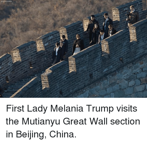 Beijing, Melania Trump, and Memes: ASSOCIATED PRESS First Lady Melania Trump visits the Mutianyu Great Wall section in Beijing, China.