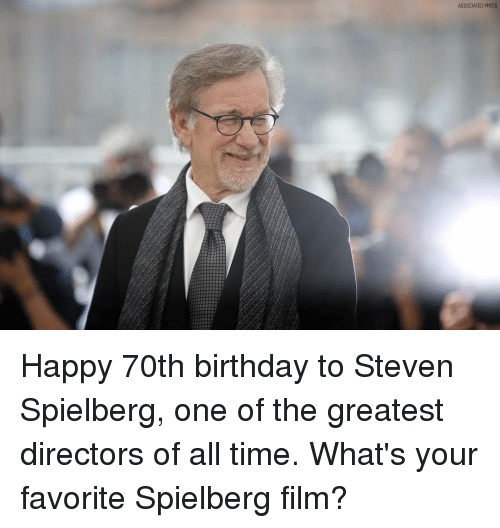 Steven Spielberg: ASSOCIATED PRESS Happy 70th birthday to Steven Spielberg, one of the greatest directors of all time. What's your favorite Spielberg film?