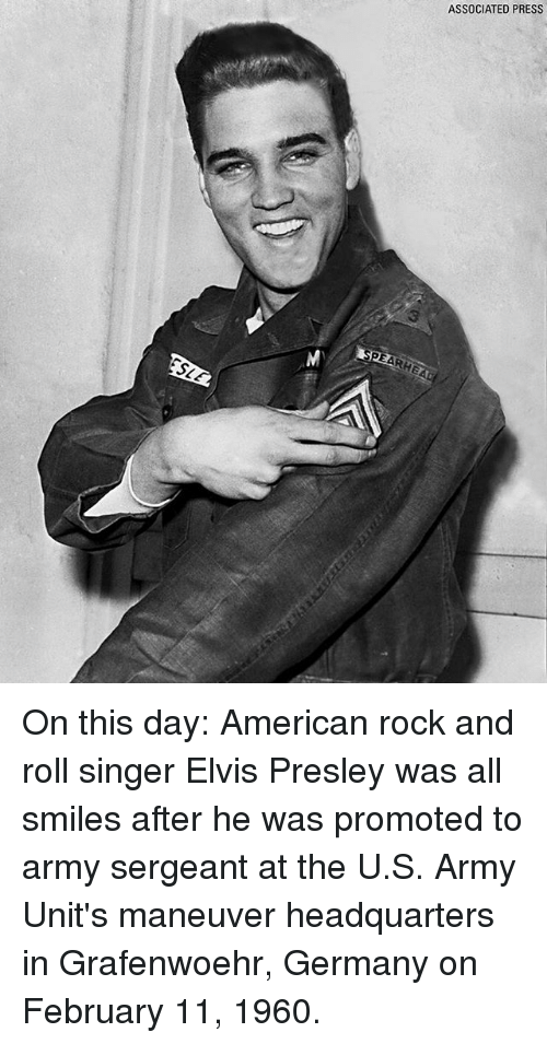 Rock and Roll: ASSOCIATED PRESS On this day: American rock and roll singer Elvis Presley was all smiles after he was promoted to army sergeant at the U.S. Army Unit's maneuver headquarters in Grafenwoehr, Germany on February 11, 1960.