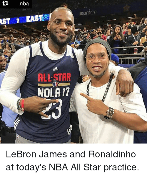 All Star, LeBron James, and Memes: AST nba  t EAST  NOLA  17  ALLSTAR  NOLAIT LeBron James and Ronaldinho at today's NBA All Star practice.
