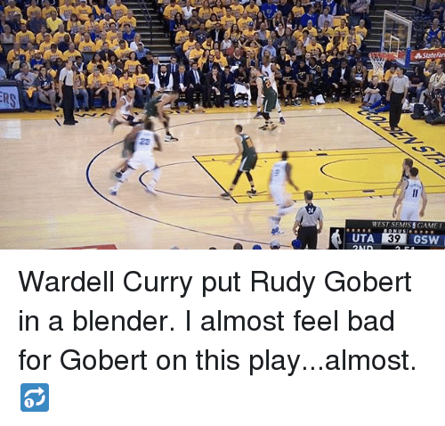 Bad, Basketball, and Golden State Warriors: AStateRan  WEST SEMISEGAME  39 Wardell Curry put Rudy Gobert in a blender. I almost feel bad for Gobert on this play...almost. 🔂