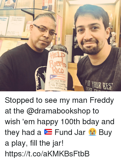 Memes, Happy, and 🤖: ASTING  TORS  NYC AGENT  DIRECTORY  Pier  UARICANE RELE Stopped to see my man Freddy at the @dramabookshop to wish 'em happy 100th bday and they had a 🇵🇷 Fund Jar 😭 Buy a play, fill the jar! https://t.co/aKMKBsFtbB
