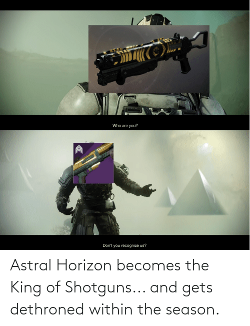 King Of: Astral Horizon becomes the King of Shotguns... and gets dethroned within the season.