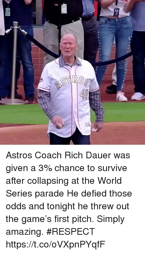 Astros: Astros Coach Rich Dauer was given a 3% chance to survive after collapsing at the World Series parade  He defied those odds and tonight he threw out the game's first pitch. Simply amazing. #RESPECT https://t.co/oVXpnPYqfF