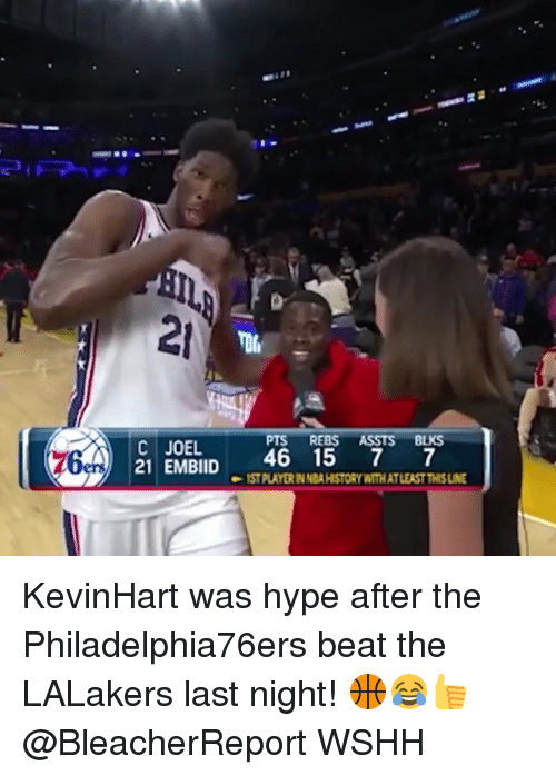 Hype, Memes, and Wshh: at  21  7%  PTS REBS ASSTS BLKS  C JOEL  7G  21 EMBID 46 1577  IST PLAYER IN NEAHISTORY WITH AT LEAST THIS LINE KevinHart was hype after the Philadelphia76ers beat the LALakers last night! 🏀😂👍 @BleacherReport WSHH