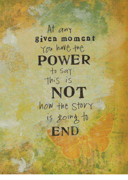 moment: At any  given moment  You have the  POWER  to Sai  -this is  NOT  how the StorY  END