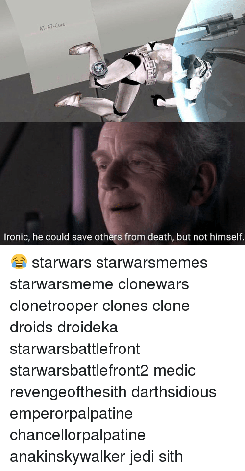 At-At, Ironic, and Jedi: AT-AT-Core  Ironic, he could save others from death, but not himself. 😂 starwars starwarsmemes starwarsmeme clonewars clonetrooper clones clone droids droideka starwarsbattlefront starwarsbattlefront2 medic revengeofthesith darthsidious emperorpalpatine chancellorpalpatine anakinskywalker jedi sith