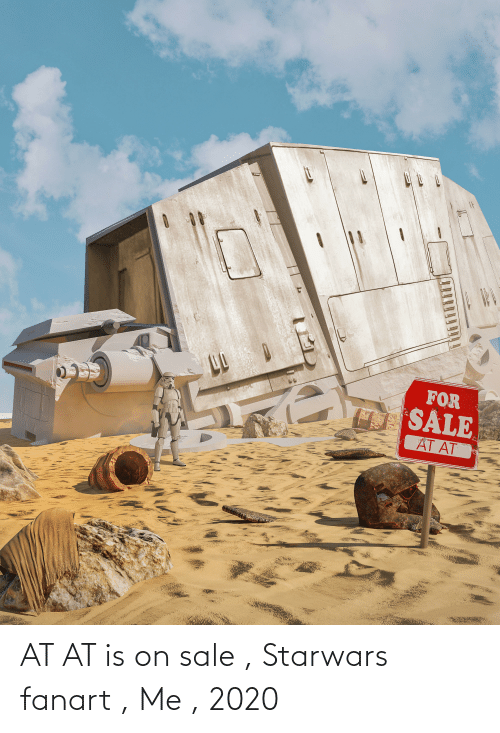 AT-AT: AT AT is on sale , Starwars fanart , Me , 2020