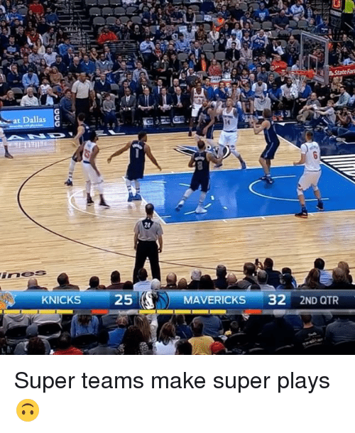 Sports, Mavericks, and Maverick: at Dallas  G  KNICKS  25  State  MAVERICKS  32  2ND QTR Super teams make super plays 🙃