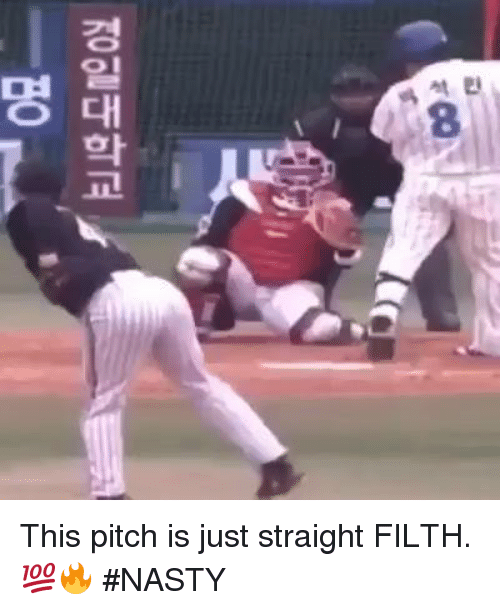 Nasty: At E!  8  경일대학교  명 This pitch is just straight FILTH.  💯🔥   #NASTY