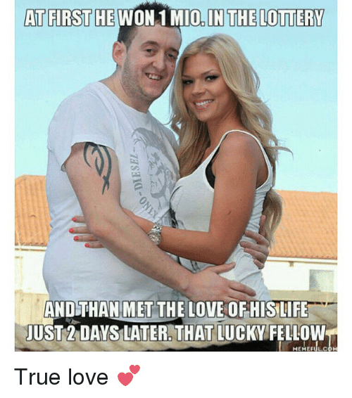 True Love Meme Funny : At first he won mio in the lottery and than met love