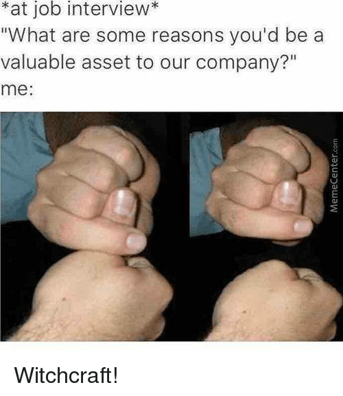 """Job Interview, Memes, and Jobs: *at job interview  """"What are some reasons you'd be a  valuable asset to our company?""""  me Witchcraft!"""