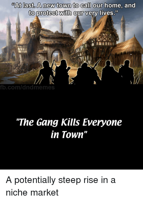 """Dungeons and Dragons: @At last, A new town to call our  home, and  to protect with  52  our very lives  b.com/dndmemes  """"The Gang Kills Everyone  in Town"""" A potentially steep rise in a niche market"""