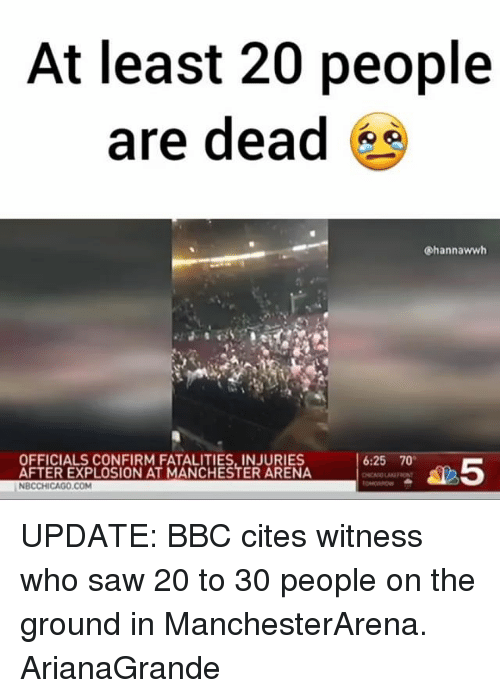 Memes, Saw, and Manchester: At least 20 people  are dead  Chan nawwh  OFFICIALS CONFIRM FATALITIES, INJURIES  6:25 70  AFTER EXPLOSION AT MANCHESTER ARENA  NBCCHICAGO COM UPDATE: BBC cites witness who saw 20 to 30 people on the ground in ManchesterArena. ArianaGrande