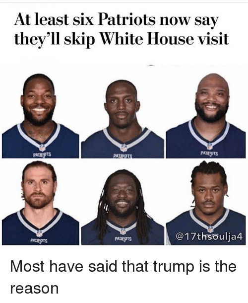 white-house-visits: At least six Patriots now say  they'll skip White House visit  PALH.PTS  PAIRI  17thsoulja4 Most have said that trump is the reason