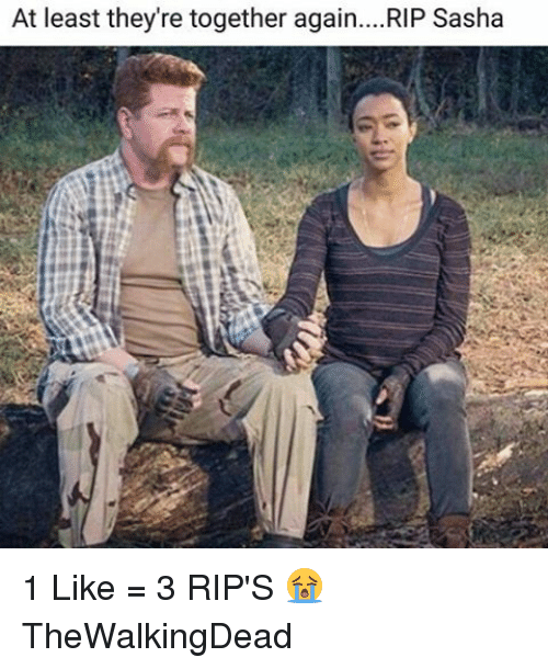 Memes, 🤖, and Thewalkingdead: At least they're together again... RIP Sasha 1 Like = 3 RIP'S 😭 TheWalkingDead