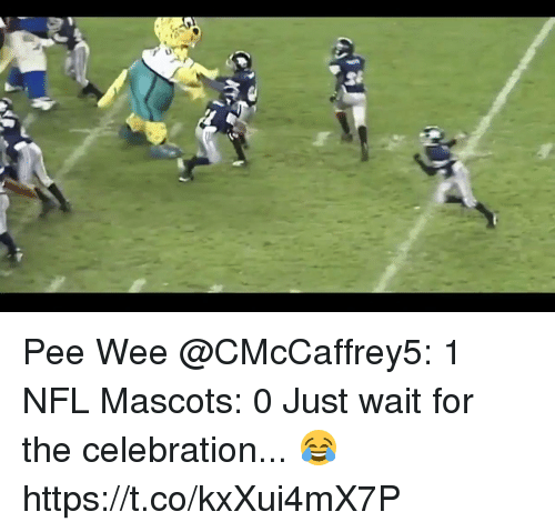 pee wee: AT Pee Wee @CMcCaffrey5: 1 NFL Mascots: 0  Just wait for the celebration... 😂 https://t.co/kxXui4mX7P