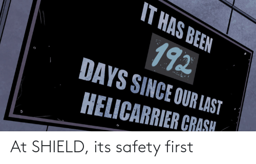 shield: At SHIELD, its safety first