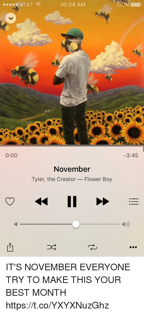 Funny, Tyler the Creator, and At&t: AT&T  10:04 AM  0:00  3:45  November  Tyler, the Creator- Flower Boy IT'S NOVEMBER EVERYONE TRY TO MAKE THIS YOUR BEST MONTH https://t.co/YXYXNuzGhz