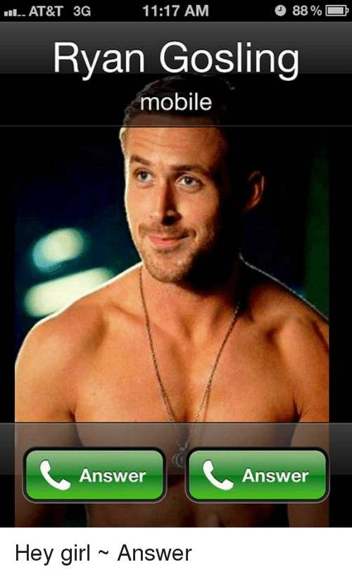 Answer Answer: AT&T 3G  11:17 AM  88 %  Ryan Gosling  mobile  Answer  Answer Hey girl ~ Answer