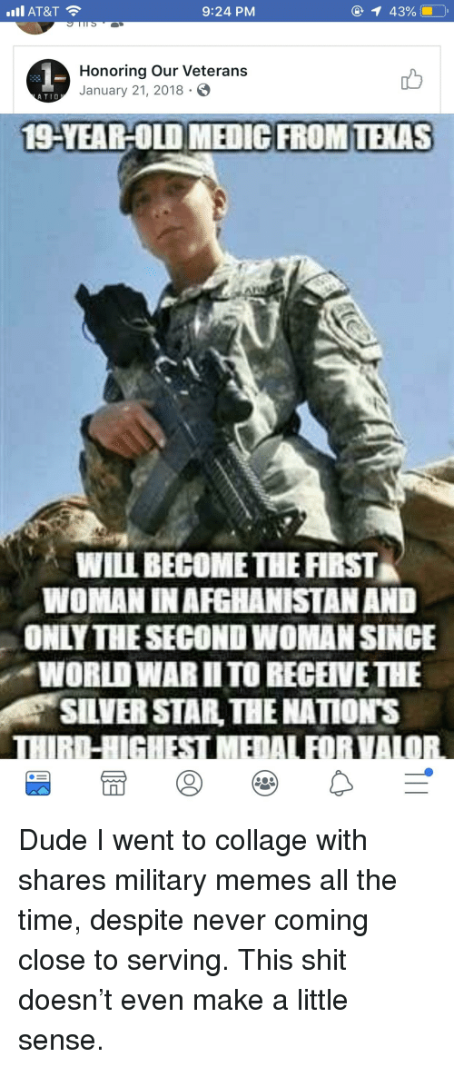 Military Memes: AT&T  9:24 PM  Honoring Our Veterans  January 21, 2018 .  tb  ATIO  19-YEAR-OLD MEDIG FROM TXAS  WILL BECOME THE FIRST  WOMAN IN AFGHANISTAN AND  ONLY THESECOND WOMAN SINCE  WORLD WAR IITO RECEIVETHE  SILVER STAR THE NATIONS  THIRI-HIGUEST MEDALFORVALOR