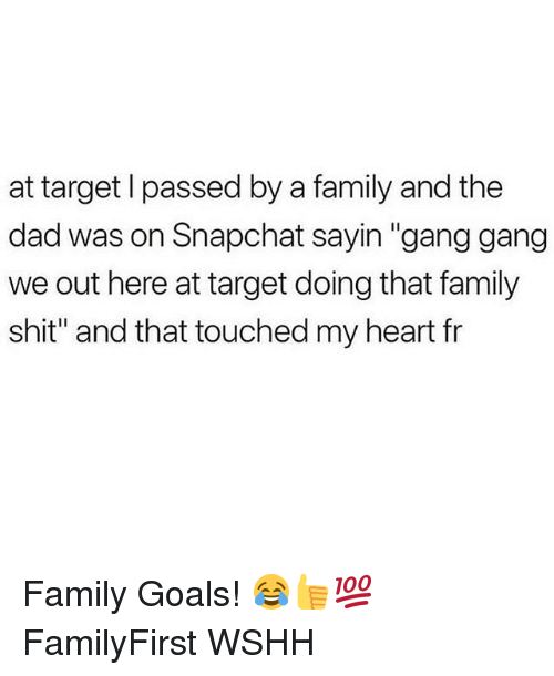 """Dad, Family, and Goals: at target l passed by a family and the  dad was on Snapchat sayin """"gang gang  we out here at target doing that family  shit"""" and that touched my heart fr Family Goals! 😂👍💯 FamilyFirst WSHH"""