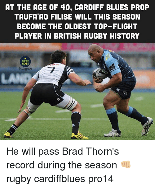 cardiff: AT THE AGE OF 40, CARDIFF BLUES PROP  TAUFA AO FILISE WILL THIS SEASON  BECOME THE OLDEST TOP-FLIGHT  PLAYER IN BRITISH RUGBY HISTORY  RUGBY  MEHES  ET  Instagrianm  LA He will pass Brad Thorn's record during the season 👊🏼 rugby cardiffblues pro14