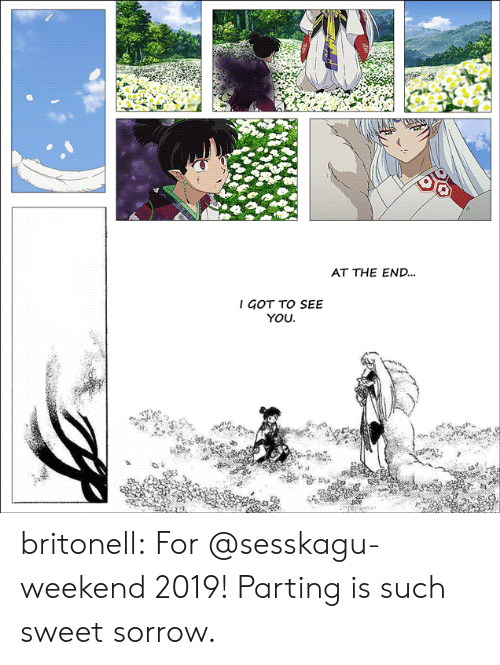 Parting: AT THE END...  I GOT TO SEE  YOU britonell: For @sesskagu-weekend 2019!  Parting is such sweet sorrow.