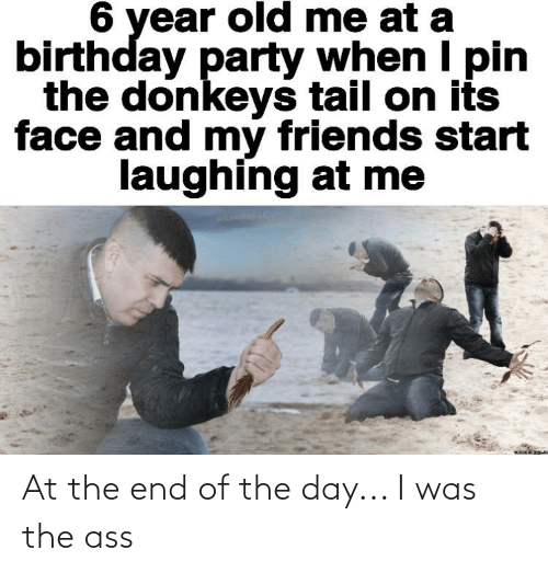 The Ass: At the end of the day... I was the ass