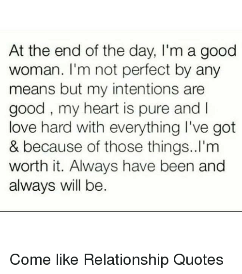 At The End Of The Day Im A Good Woman Im Not Perfect By Any Means