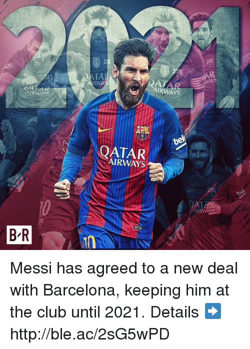 new deal: ATA  RWA)  AJ  AIRWAYS  KATA  AIRWAYS  AIRWAYS  QAT  B R Messi has agreed to a new deal with Barcelona, keeping him at the club until 2021.  Details ➡️ http://ble.ac/2sG5wPD