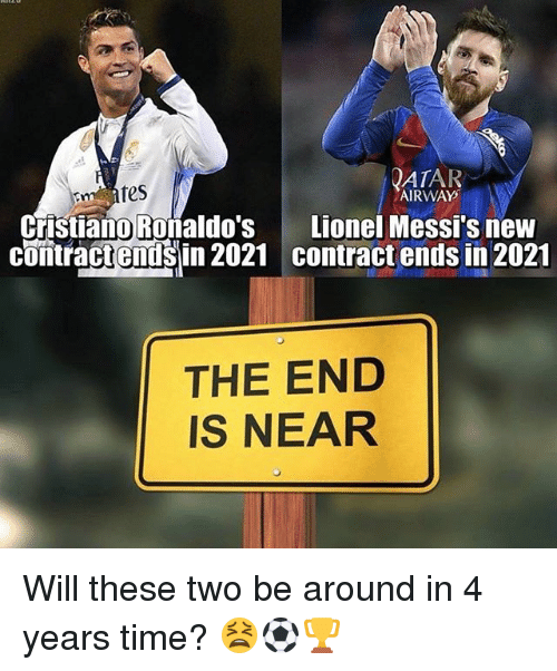 Memes, Time, and 🤖: ATAR  AIRWAY  Lionel Messi's new  contract ends in 2021  Cristiano Roñaldo's  coniracteisin 2021 contract ends in 2021  contractendsin 2021  THE END  IS NEAR Will these two be around in 4 years time? 😫⚽️🏆