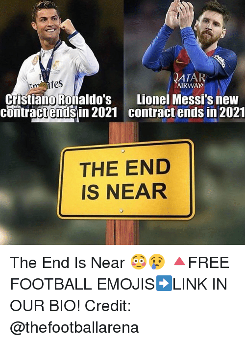 Football, Memes, and Emojis: ATAR  tes  AIRWAY  Lionel Messi's new  contract ends in 2021  Cristiano Roñaldo's  contractendsin 2021  comiractenisin 2021 contract ends in 2021  THE END  IS NEAR The End Is Near 😳😢 🔺FREE FOOTBALL EMOJIS➡️LINK IN OUR BIO! Credit: @thefootballarena