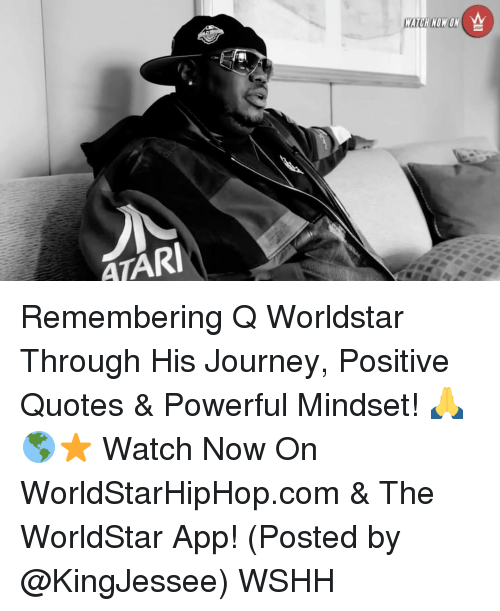 atari: ATARI  A  WATCH NOW ON Remembering Q Worldstar Through His Journey, Positive Quotes & Powerful Mindset! 🙏🌎⭐️ Watch Now On WorldStarHipHop.com & The WorldStar App! (Posted by @KingJessee) WSHH