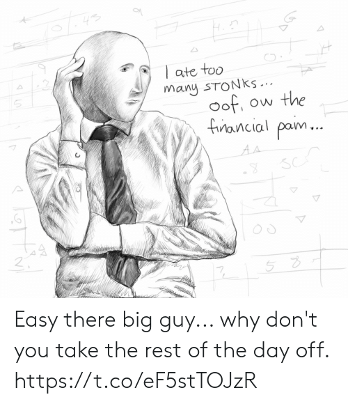 Big Guy: ate too  many STONKS ...  oof  Ow the  fancial pam...  AA Easy there big guy... why don't you take the rest of the day off. https://t.co/eF5stTOJzR