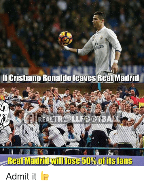 Memes, Ronaldo, and 🤖: ates  IfCristiano Ronaldo leavesRe  Madrid  REALTRELL TBA  Real-MauritiWilHDSC-50%of its fans Admit it 👍