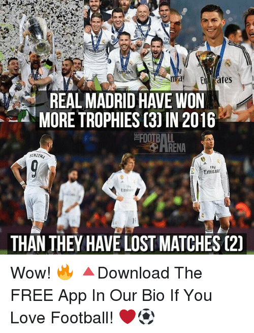 Memes, Real Madrid, and Apps: ates  REAL MADRID HAVE WON  MORE TROPHIES (3)IN 2016  FOOTBALL  FIN  Emirate  THAN THEY HAVE LOST MATCHES (20 Wow! 🔥 🔺Download The FREE App In Our Bio If You Love Football! ❤️⚽️